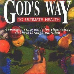 God's Way To Ultimate Health Eliminate Sickness...